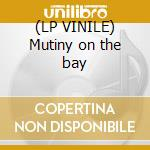 (LP VINILE) Mutiny on the bay lp vinile