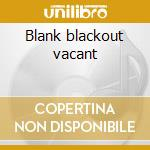 Blank blackout vacant cd musicale di Idea Poison