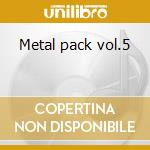 Metal pack vol.5 cd musicale