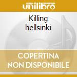 Killing hellsinki cd musicale