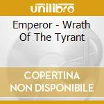 WRATH OF THE TYRANT                       cd musicale di EMPEROR
