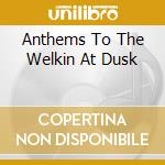 ANTHEMS TO THE WELKIN AT DUSK cd musicale di EMPEROR