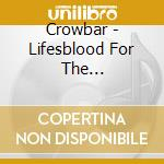 Crowbar - Lifesblood For The Downtrodden cd musicale di CROWBAR