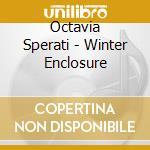 WINTER ENCLOSURE                          cd musicale di Sperati Octavia