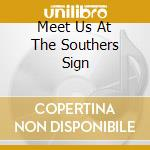 MEET US AT THE SOUTHERS SIGN              cd musicale di Belli Glorior