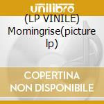 (LP VINILE) Morningrise(picture lp) lp vinile