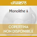 Monolithe ii cd musicale