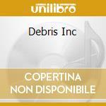 DEBRIS INC                                cd musicale di Inc Debris