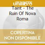 THE RUIN OF NOVA ROMA                     cd musicale di TAINT