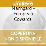 CD - MANNGARD - EUROPEAN COWARDS cd musicale di MANNGARD