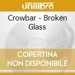 Crowbar - Broken Glass cd musicale di CROWBAR