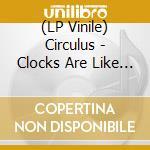 (LP VINILE) CLOCKS ARE LIKE PEOPLE                    lp vinile di CIRCULUS