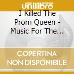 MUSIC FOR THE RECENTLY DECEASED cd musicale di I KILLED THE PROM QUEEN