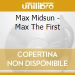 CD - MAX MIDSUN - MAX THE FIRST cd musicale di Midsun Max