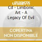 CD - LIMBONIC ART - A LEGACY OF EVIL cd musicale di Art Limbonic