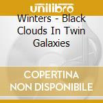 CD - WINTERS - BLACK CLOUDS IN TWIN GALAXIES cd musicale di WINTERS