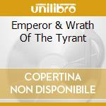 EMPEROR & WRATH OF THE TYRANT             cd musicale di EMPEROR