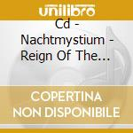 CD - NACHTMYSTIUM         - REIGN OF THE MALICIOUS cd musicale di NACHTMYSTIUM