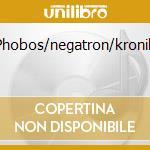 Phobos/negatron/kronik cd musicale