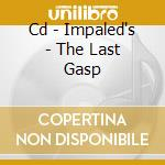 CD - IMPALED'S - THE LAST GASP cd musicale di IMPALED'S