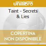 CD - TAINT - SECRETS & LIES cd musicale di TAINT