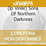 (LP VINILE) SONS OF NORTHERN DARKNESS                 lp vinile di IMMORTAL