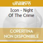 NIGHT OF THE CRIME                        cd musicale di ICON