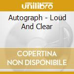 LOUD AND CLEAR                            cd musicale di AUTOGRAPH