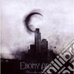Ebony Ark - When The City Is Quiet cd musicale di Ark Ebony