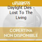 LOST TO THE LIVING                        cd musicale di Dies Daylight