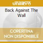 BACK AGAINST THE WALL cd musicale di The Groundhogs
