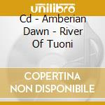 CD - AMBERIAN DAWN        - RIVER OF TUONI cd musicale di Dawn Amberian