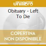LEFT TO DIE  (EP 5 TRACKS) cd musicale di OBITUARY