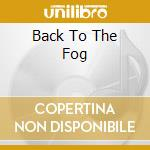 BACK TO THE FOG                           cd musicale di SLOWRIDE