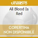 ALL BLOOD IS RED                          cd musicale di TRIBAZIK