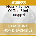Moss - Tombs Of The Blind Drugged cd musicale di MOSS