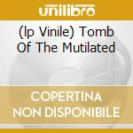 (LP VINILE) TOMB OF THE MUTILATED                     lp vinile di Corpse Cannibal