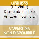 (LP VINILE) Like an everflowing stream lp vinile di DISMEMBER
