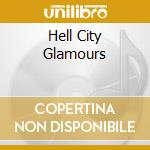 HELL CITY GLAMOURS                        cd musicale di HELL CITY GLAMOURS