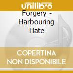 HARBOURING HATE                           cd musicale di FORGERY
