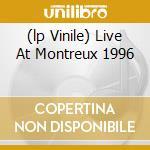 (LP VINILE) LIVE AT MONTREUX 1996                     lp vinile di DEEP PURPLE