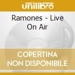 LIVE ON AIR                               cd musicale di RAMONES
