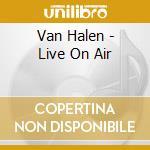 LIVE ON AIR                               cd musicale di VAN HALEN