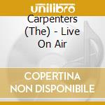 LIVE ON AIR                               cd musicale di CARPENTERS