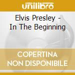 In the beginning cd musicale di Elvis Presley