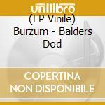(LP VINILE) DAUDI BALDRS                              lp vinile di BURZUM