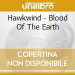 BLOOD OF THE EARTH                        cd musicale di HAWKWIND