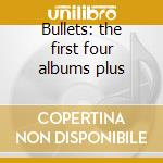 Bullets: the first four albums plus cd musicale di BANG