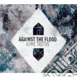Home truths cd musicale di Against the flood