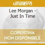 Just in time cd musicale di Lee Morgan